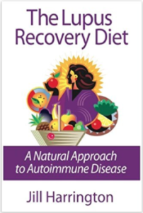 The Lupus Recovery Diet A Natural Approach to Autoimmune Disease That Really Works by Jill Harrington